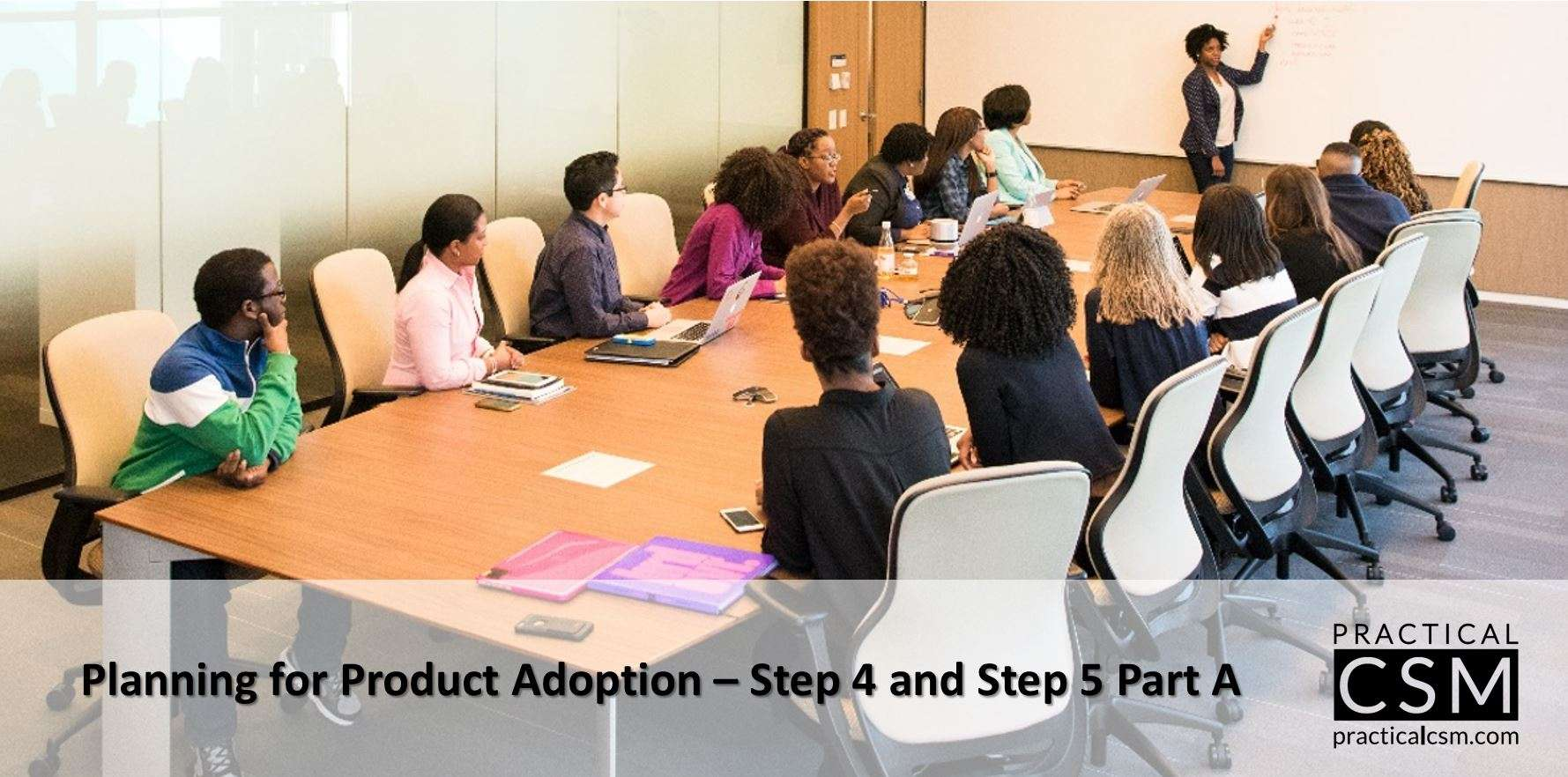 Planning for Product Adoption – Step Four and Step Five Part A
